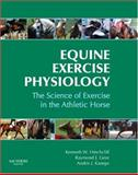Equine Exercise Physiology : The Science of Exercise in the Athletic Horse, , 0702028576
