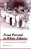 From Paesani to White Ethnics : The Italian Experience in Philadelphia, Luconi, Stefano, 0791448576
