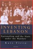 Inventing Lebanon : Nationalism and the State under the Mandate, Firro, Kais M., 1860648576