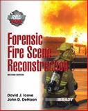 Forensic Fire Scene Reconstruction, Icove, David J. and DeHaan, John D., 0132228572