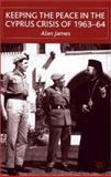 Keeping the Peace in the Cyprus Crisis of 1963-64, James, Alan, 0333748573