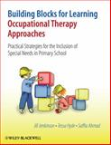 Building Blocks for Learning Occupational Therapy Approaches : Practical Strategies for the Inclusion of Special Needs in Primary School, Jenkinson, Jill and Ahmad, Saffia, 0470058579