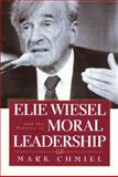 Elie Wiesel and the Politics of Moral Leadership, Chmiel, Mark, 1566398576