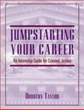 Jumpstarting Your Career : An Internship Guide for Criminal Justice, Taylor, Dorothy, 0137958579