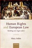 Human Rights and European Law : Building New Legal Orders, Arden, Mary, 0198728573