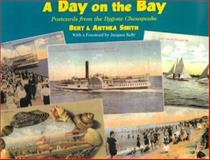A Day on the Bay : Postcard Views of the Chesapeake, Smith, Bert and Smith, Anthea, 0801868572