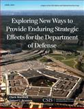 Exploring New Ways to Provide Enduring Strategic Effects for the Department of Defense, Murdock, Clark and Brannen, Samuel J., 1442228571