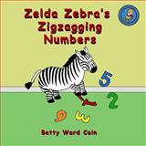 Zelda Zebra's Zigzagging Numbers, Betty Cain, 1480228575