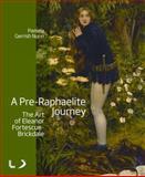 A Pre-Raphaelite Journey : The Art of Eleanor Fortescue-Brickdale, Nunn, Pamela Gerrish, 1846318572