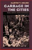 Garbage in the Cities : Refuse, Reform, and the Environment, Melosi, Martin V., 0822958570
