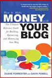 How to Make Money with Your Blog : The Ultimate Reference Guide for Building, Optimizing, and Monetizing Your Blog, Forrester, Duane and Powell, Gavin, 0071508570