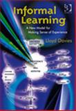 Informal Learning : A New Model for Making Sense of Experience, Davies, Lloyd, 0566088576