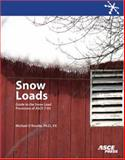 Snow Loads : A Guide to the Snow Load Provisions of ASCE 7-05, O'Rourke, Michael J., 0784408572