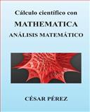 Calculo Cientifico con MATHEMATICA. Analisis Matematico, Cesar Perez, 1482358573