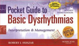 Basic Dysrhythmias : Interpretation and Management, Huszar, Robert J., 0323048579