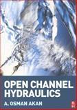 Open Channel Hydraulics, Akan, A. Osman, 0750668571