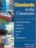 Standards in the Classroom : An Implementation Guide for Teachers of Science and Mathematics, Audet, Richard H. and Jordan, Linda K., 0761938575