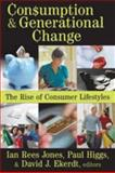 Consumption and Generational Change : The Rise of Consumer Lifestyles, Higgs, Paul, 141280857X