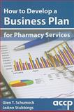 How to Develop a Business Plan for Pharmacy Services 9781932658576