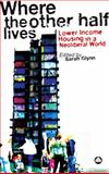 Where the Other Half Lives : Lower Income Housing in a Neoliberal World, Glynn, Sarah, 0745328571