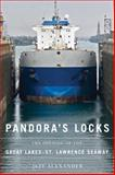 Pandora's Locks : The Opening of the Great Lakes-St. Lawrence Seaway, Alexander, Jeff, 087013857X