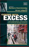 Coping with Excess : How Organizations, Communities and Individuals Manage Overflows, Barbara Czarniawska, Orvar Löfgren, 1782548572