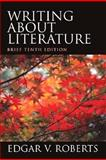 Writing about Literature, Roberts, Edgar V., 0130978574