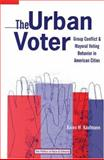 The Urban Voter : Group Conflict and Mayoral Voting Behavior in American Cities, Kaufmann, Karen M., 0472068571