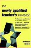 The Newly Qualified Teacher's Handbook, Holmes, Elizabeth, 0749438576