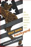 Our Own Backyard, William M. LeoGrande, 0807848573