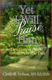 Yet I Will Praise Him, Cindy R. Nelson, 0962118575