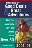Unbelievably Good Deals and Great Adventures That You Absolutely Can't Get Unless You're over 50, 2002-2003, Heilman, Joan R., 0071388583