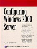 Configuring Windows 2000 Server, Simmons, Curt, 0130858587