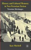 History and Cultural Memory in Neo-Victorian Fiction : Victorian Afterimages, Mitchell, Kate, 0230228585