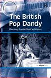 The British Pop Dandy : Male Identity, Music and Culture, Hawkins, Stan, 0754658589