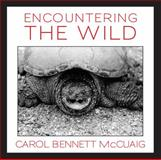 Encountering the Wild, Carol Bennett McCuaig, 1554888581