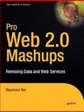 Pro Web 2. 0 Mashups : Remixing Data and Web Services, Yee, Raymond, 159059858X