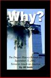 Why? : The Deeper History Behind the September 11th, 2001 Terrorist Attack on America, Smith, J. W., 0759698589