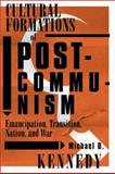 Cultural Formations of Postcommunism : Emancipation, Transition, Nation, and War, Kennedy, Michael D., 0816638586