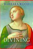 The Divining, Barbara Wood, 1596528583