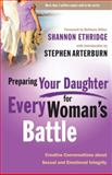 Preparing Your Daughter for Every Woman's Battle, Shannon Ethridge, 030745858X