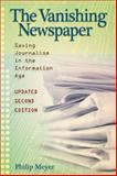 The Vanishing Newspaper : Saving Journalism in the Information Age, Meyer, Philip, 082621858X