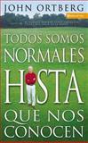Todos Son Normales Hasta Que los Conoces, John Ortberg, 0829738584