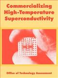Commercializing High-Temperature Superconductivity, Office of Technology Assessment Staff and United States Congress Staff, 1410218589