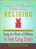 How to Start Your Own Religion, Philip Athans, 1440538581