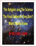 The Religion and the Science the Final Evidence They Don't Want You to Know, Faisal Fahim, 1493558587
