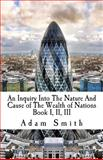 An Inquiry into the Nature and Cause of the Wealth of Nations, Adam Smith, 1499668589