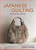Japanese Quilting Piece by Piece, Yoko Saito, 1596688580