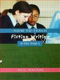 How to Teach Fiction Writing at Key Stage 3, Neil Macrae, 1853468584