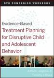 Treatment Planning for Disruptive Child and Adolescent Behavior, Jongsma, Arthur E. and Bruce, Timothy J., 0470568585